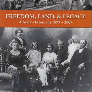 Freedom, Land and Legacy - Alberta's Estonians 1899-2009 book cover